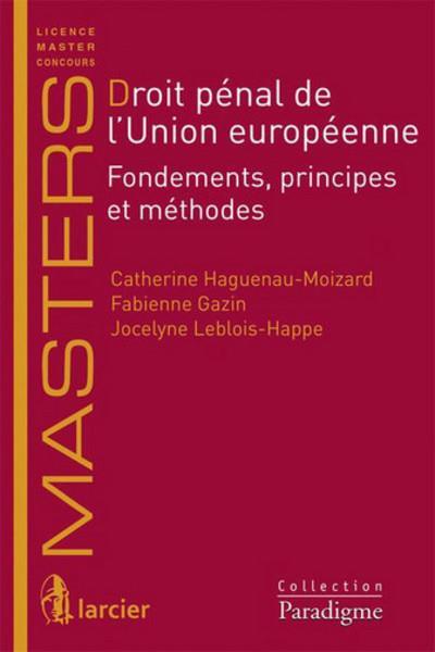 Droit pénal de l'Union européenne ; fondements, principes et méthode