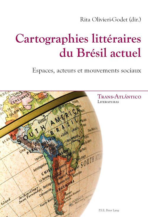 Cartographies litteraires du bresil actuel - espaces, acteurs et mouvements sociaux