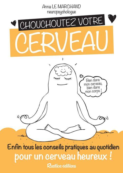 Chouchoutez votre cerveau ; enfin tous les conseils pratiques au quotidien pour un cerveau heureux !