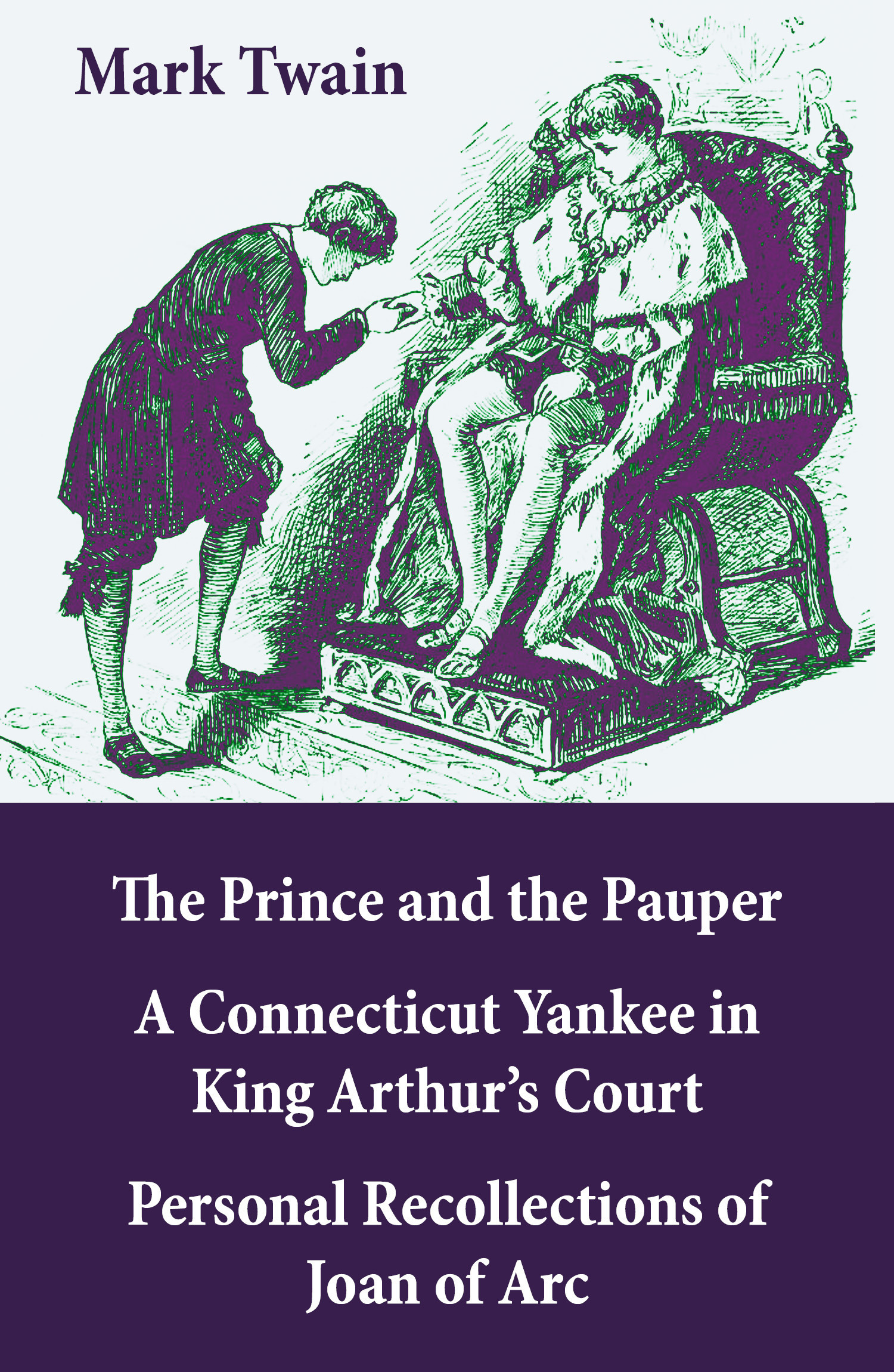 The Prince and the Pauper + A Connecticut Yankee in King Arthur´s Court + Personal Recollections of Joan of Arc