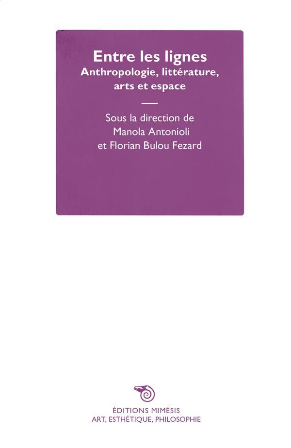Entre les lignes : anthropologie, littérature, arts et espace