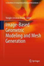 Image-Based Geometric Modeling and Mesh Generation  - Yongjie (Jessica) Zhang