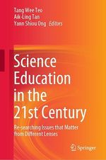 Science Education in the 21st Century  - Yann Shiou Ong - Tang Wee Teo - Aik-Ling Tan