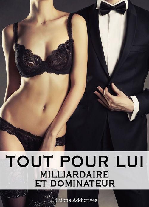 Tout pour lui - Milliardaire et dominateur - Volume 3