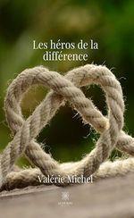 Les héros de la différence  - Valérie Michel