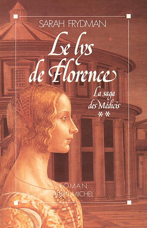 Le lys de florence - la saga des medicis 2