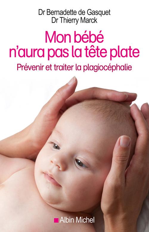 Mon bébé n'aura pas la tête plate ; prévenir et traiter la plagiocéphalie
