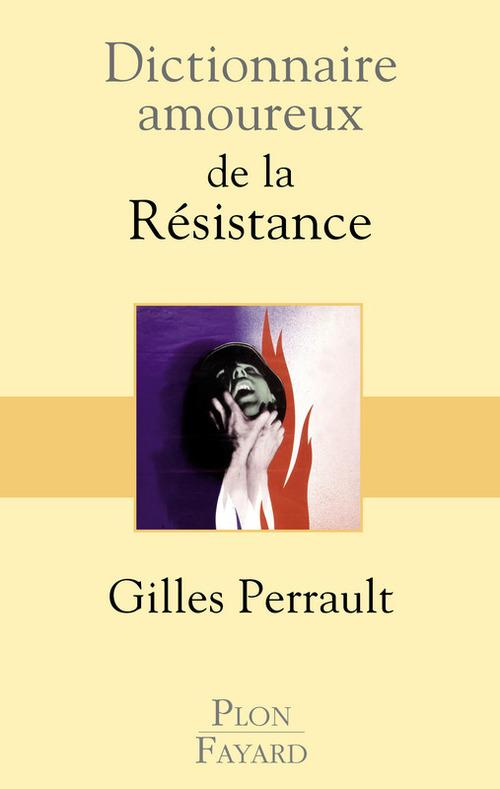 Dictionnaire amoureux ; de la Résistance