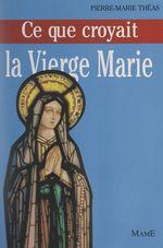Ce que croyait la Vierge Marie