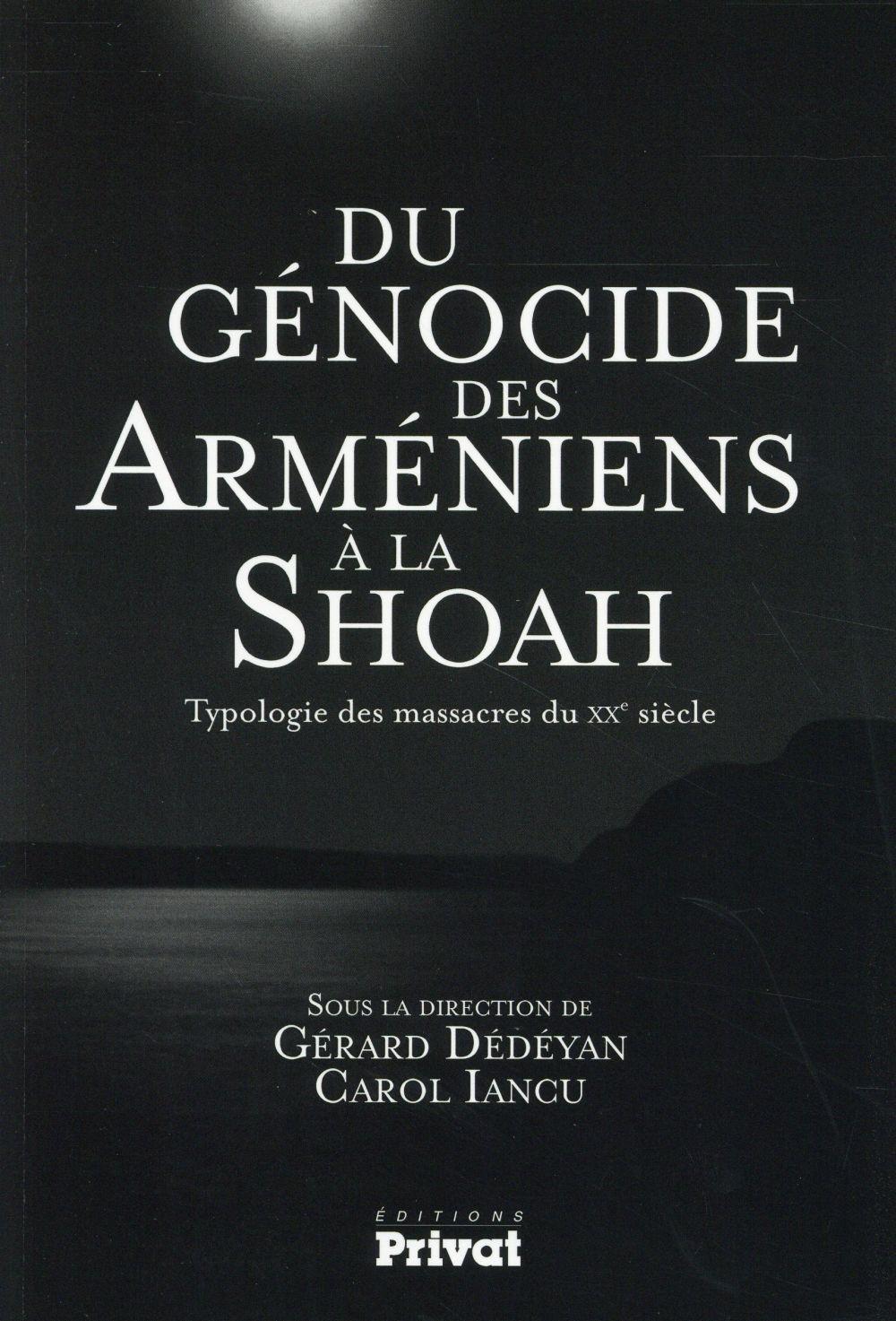 Du génocide des Arméniens à la Shoah ; typologie des massacres du XXe siècle