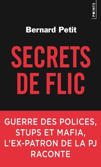 Secrets de flic ; guerre des polices, stups et mafia, l'ex-patron de la PJ raconte