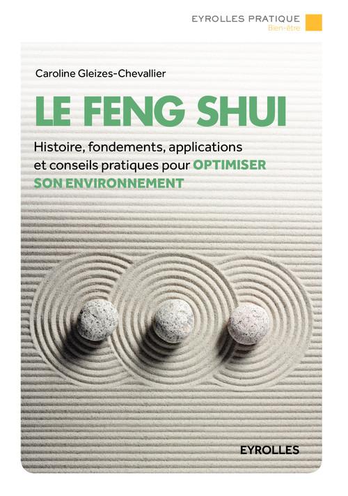 Le feng shui ; histoire, fondements, applications et conseils pratiques pour optimiser son environnement