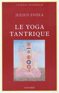Le yoga tantrique - sa metaphysique, ses pratiques