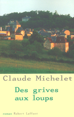 Vente EBooks : Des grives aux loups - Tome 1  - Claude Michelet