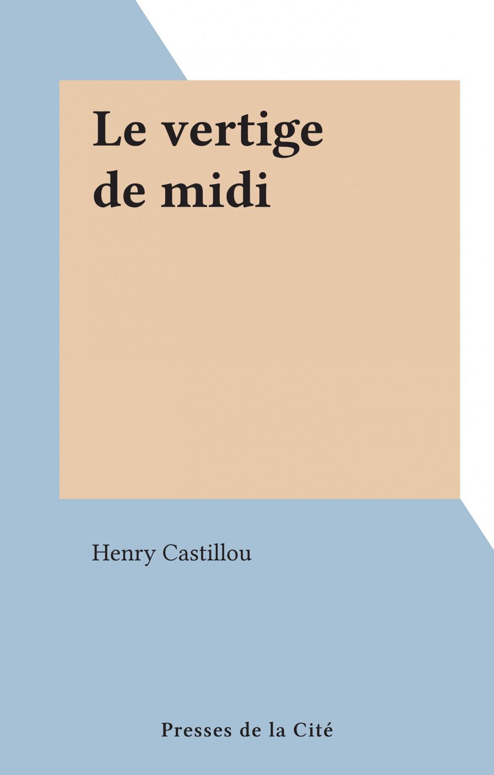Le vertige de midi  - Henry Castillou