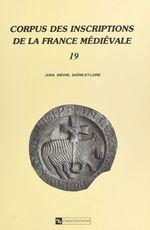 Corpus des inscriptions de la France médiévale (19) : Jura, Nièvre, Saône-et-Loire