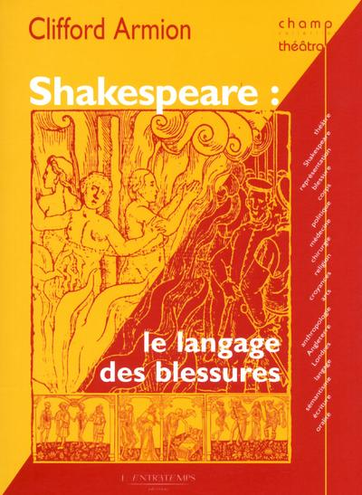 Shakespeare ; le langage des blessures