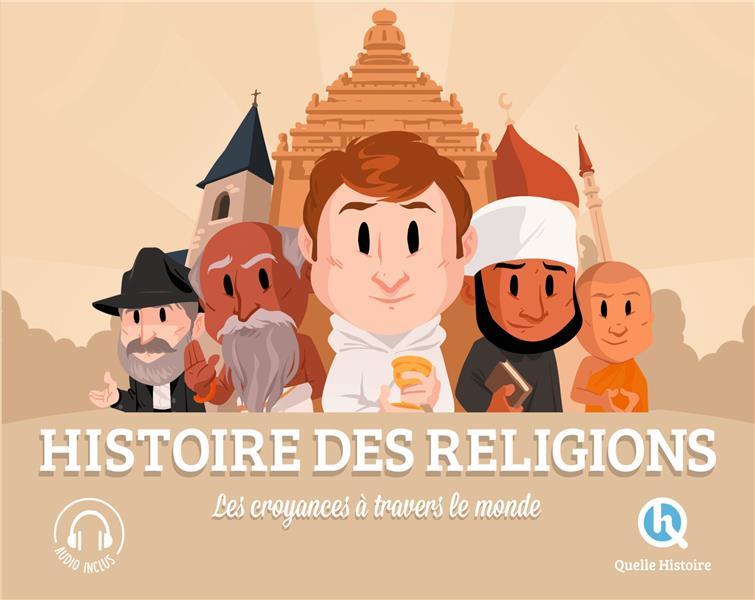 Histoire des religions ; les croyances à travers le monde