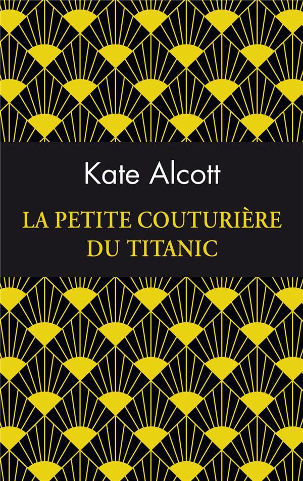 ALCOTT, KATE - LA PETITE COUTURIERE DU TITANIC
