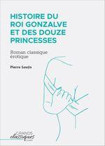 Vente EBooks : Histoire du roi Gonzalve et des douze princesses  - Pierre Louÿs