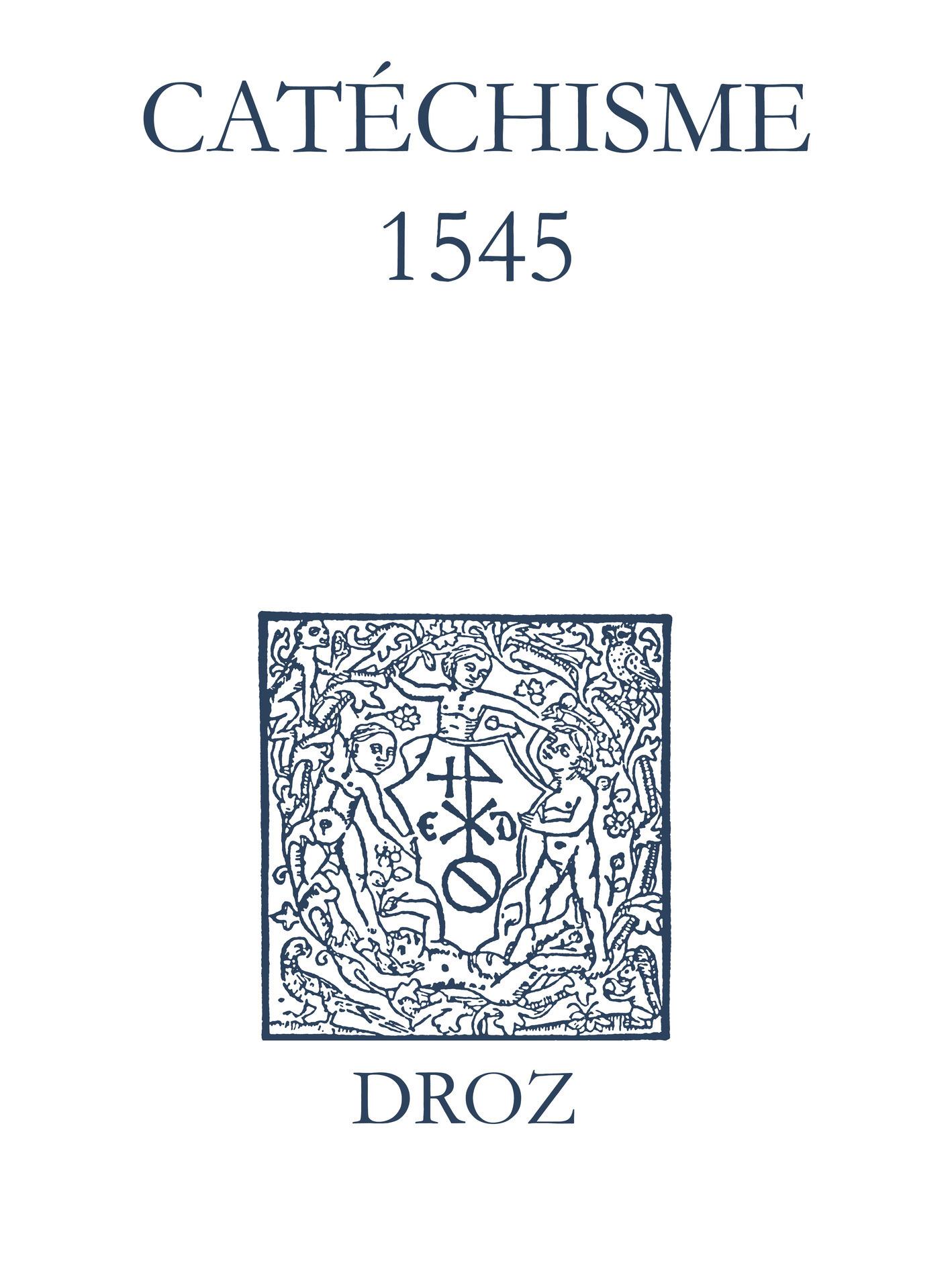 Recueil des opuscules 1566. Catéchisme (1545)  - Laurence Vial-Bergon