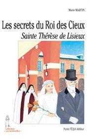LES SECRETS DU ROI DES CIEUX  -  SAINTE THERESE DE LISIEUX