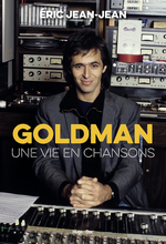 Goldman : une vie en chansons  - Eric Jean jean