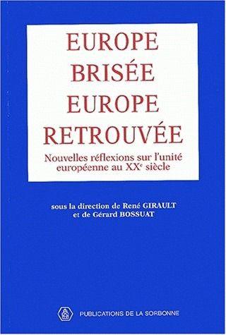 Europe brisée, Europe retrouvée ; nouvelles réflexions sur l'unité européenne au XXe siècle
