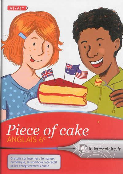 PIECE OF CAKE ; anglais ; 6ème ; A1/A1+