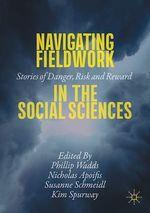 Navigating Fieldwork in the Social Sciences  - Kim Spurway - Nicholas Apoifis - Phillip Wadds - Susanne Schmeidl