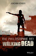 "Die Philosophie bei ""The Walking Dead""  - Joachim Körber"