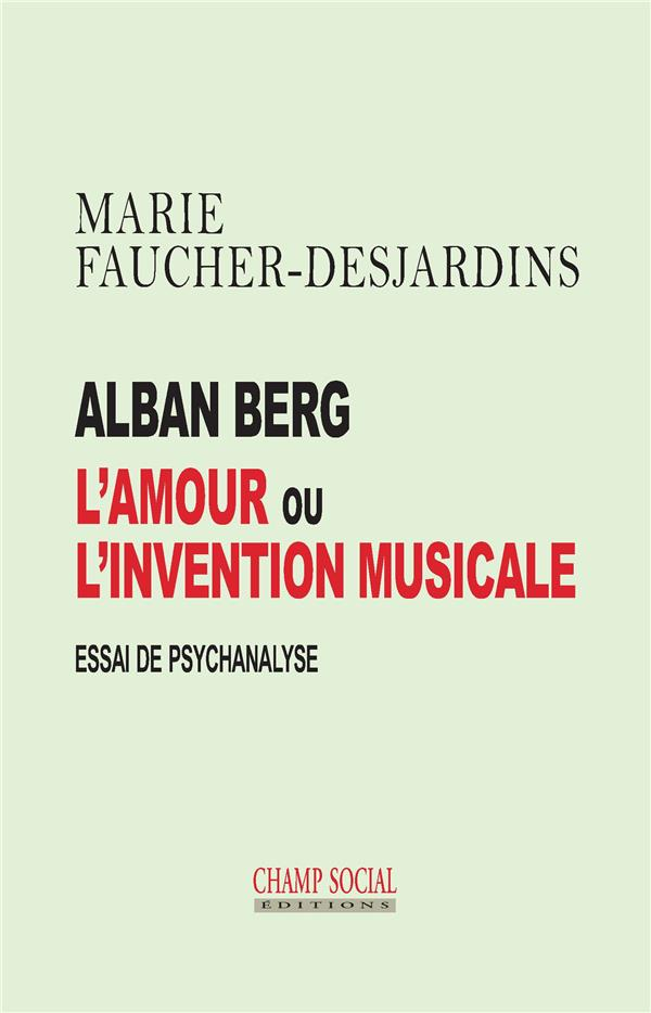 Alban Berg, l'amour ou l'invention musicale
