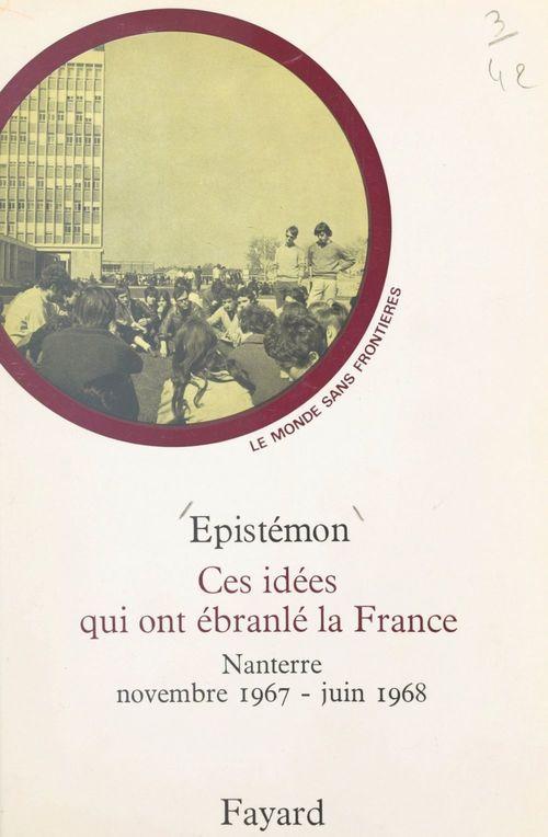Ces idées qui ont ébranlé la France : Nanterre, novembre 1967-juin 1968