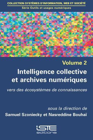 intelligence collective et archives numériques t.2 ; vers des écosystèmes de connaissances