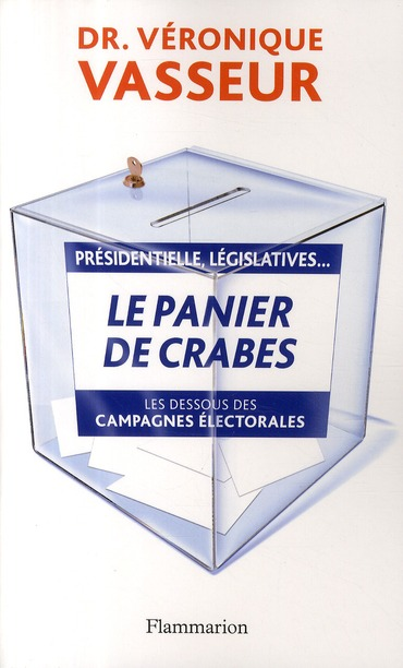 Le Panier De Crabes ; Les Dessous Des Campagnes Electorales