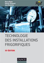 Vente EBooks : Technologie des installations frigorifiques - 10e édition  - Pierre Rapin - Patrick Jacquard - Jean Desmons