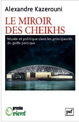 Le miroir des cheikhs ; musée et politique dans les principautés du golfe persique