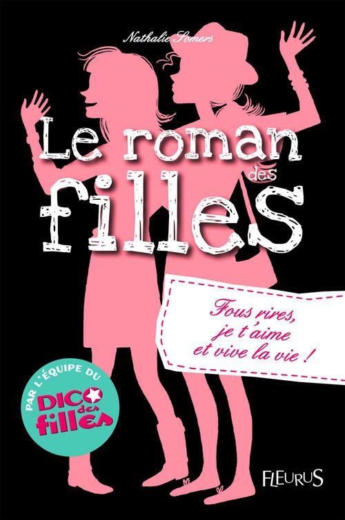 Le roman des filles T.6 ; fous-rires, je t'aime et vive la vie !