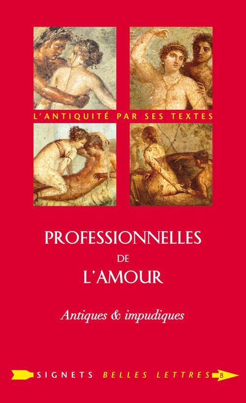 Professionnelles de l'amour ; antiques & impudiques