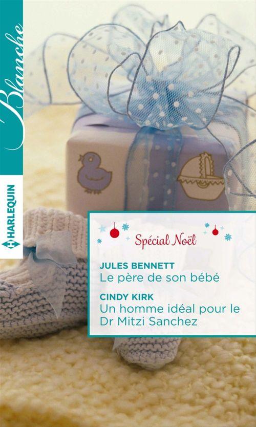 Vente Livre Numérique : Le père de son bébé - Un homme idéal pour le Dr Mitzi Sanchez  - Jules Bennett  - Cindy Kirk