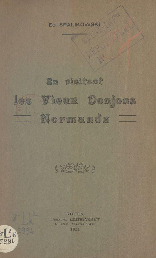 En visitant les vieux donjons normands  - Edmond Spalikowski