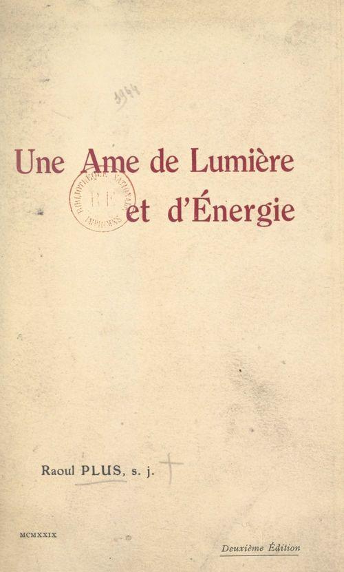 Une âme de lumière et d'énergie : Mère Marie-Thérèse (Louise Bader)  - Raoul Plus
