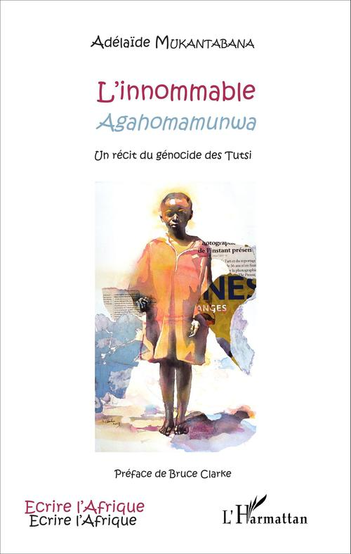 Innommable Agahomamunwa ; un récit du génocide Tutsi