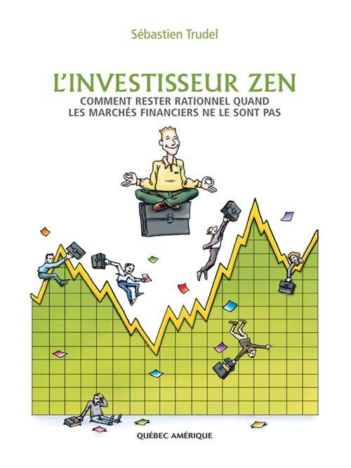 L'investisseur zen - comment rester rationnel quand les marchés financiers ne le sont pas