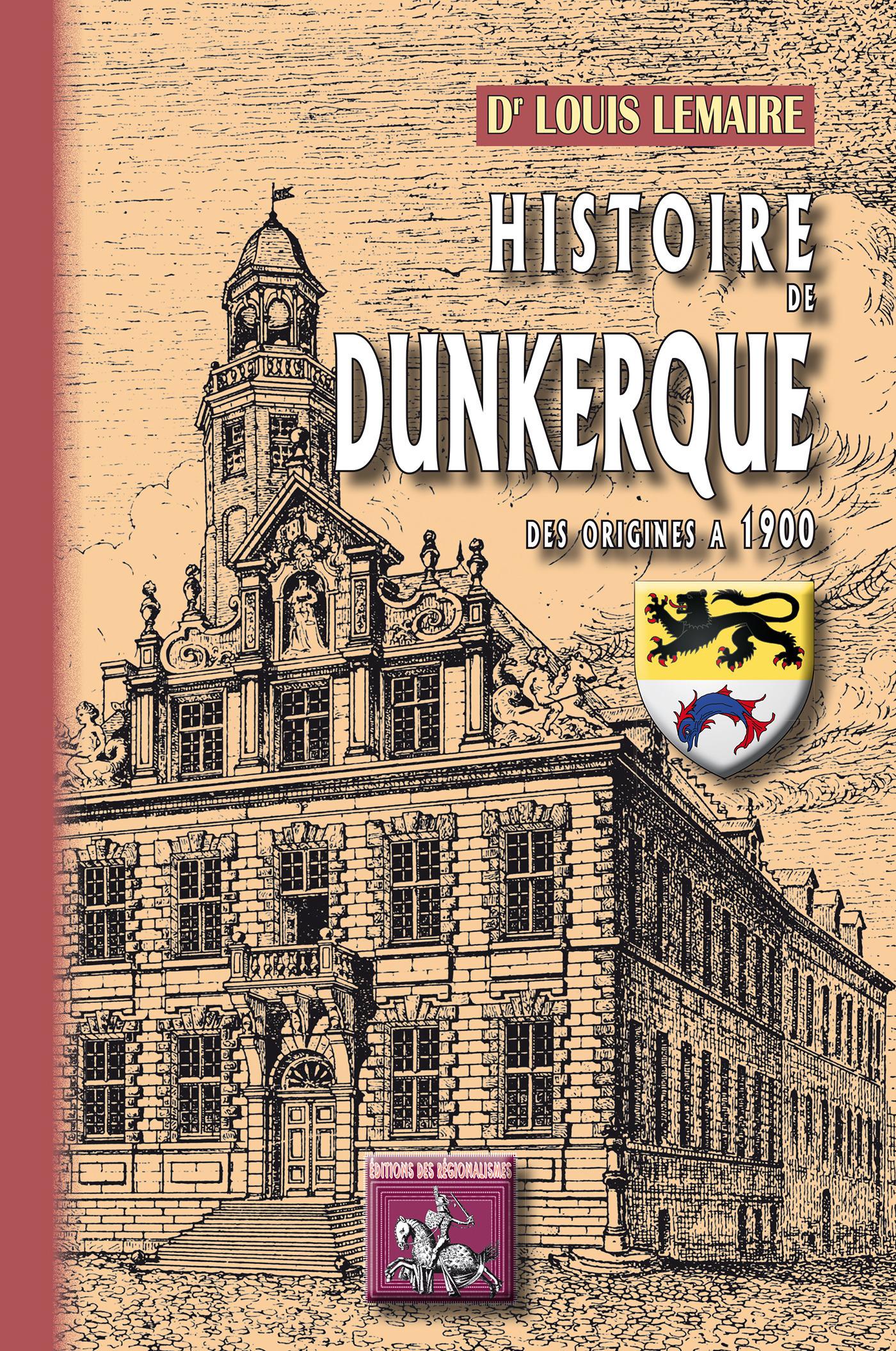 Histoire de Dunkerque ; des origines à 1900