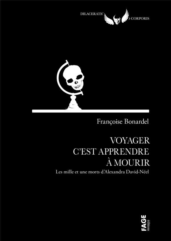 voyager c'est apprendre à mourir ; les 1001 morts d'Alexandra David-Néel