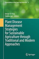 Plant Disease Management Strategies for Sustainable Agriculture through Traditional and Modern Approaches  - Siddra Ijaz - Imran Ul Haq