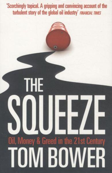 The Squeeze ; Oil, Money and Greed in the 21st Century