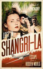 Vente Livre Numérique : Lost in Shangri-La: Escape from a Hidden World - A True Story  - Mitchell Zuckoff