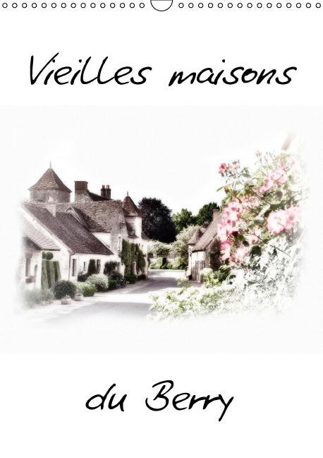 Vieilles maisons du Berry (Calendrier mural 2015 DIN A3 vertical)